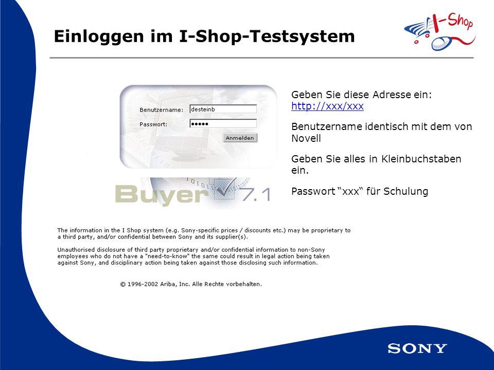 Einloggen im I-Shop-Testsystem Geben Sie diese Adresse ein: http://xxx/xxx Benutzername identisch mit dem von Novell Geben Sie alles in Kleinbuchstaben ein.