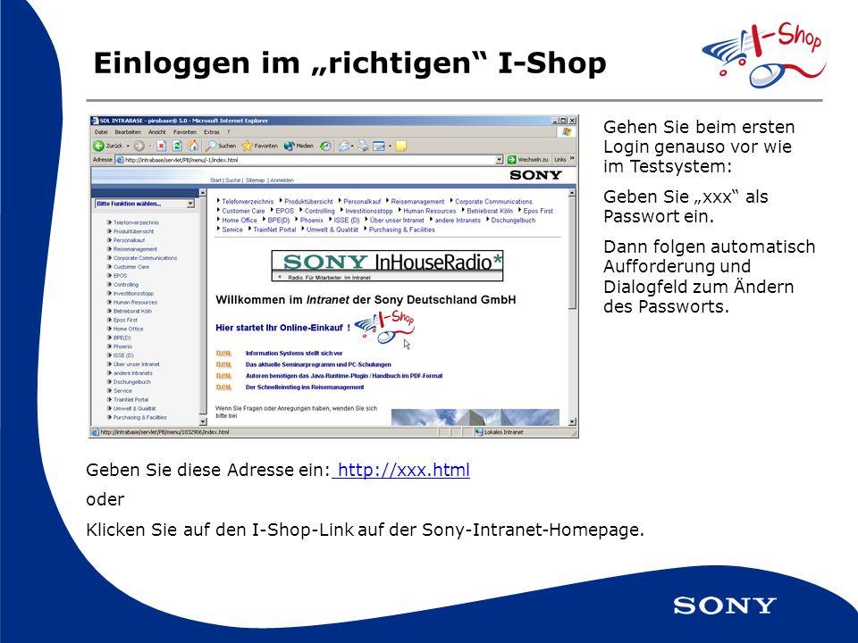 Einloggen im richtigen I-Shop Geben Sie diese Adresse ein: http://xxx.html oder Klicken Sie auf den I-Shop-Link auf der Sony-Intranet-Homepage.