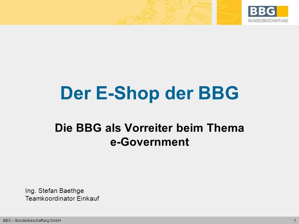 1 BBG – Bundesbeschaffung GmbH Der E-Shop der BBG Die BBG als Vorreiter beim Thema e-Government Ing. Stefan Baethge Teamkoordinator Einkauf