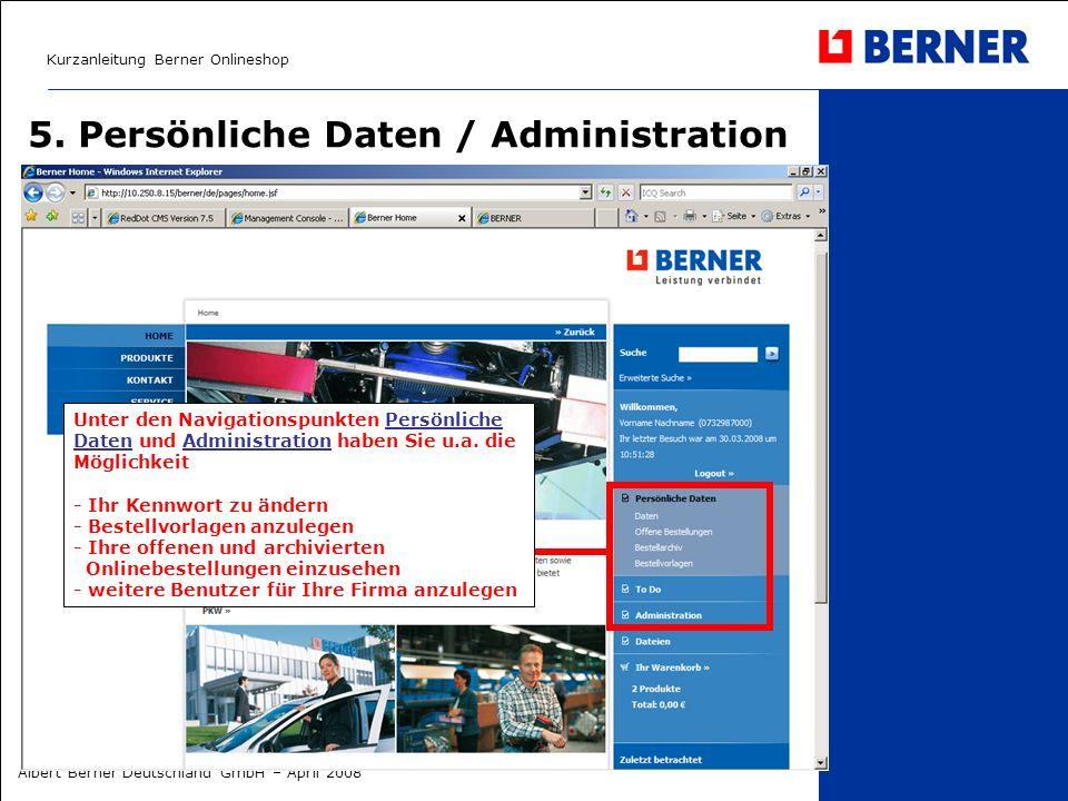 Kurzanleitung Berner Onlineshop Albert Berner Deutschland GmbH – April 2008 5. Persönliche Daten / Administration Unter den Navigationspunkten Persönl