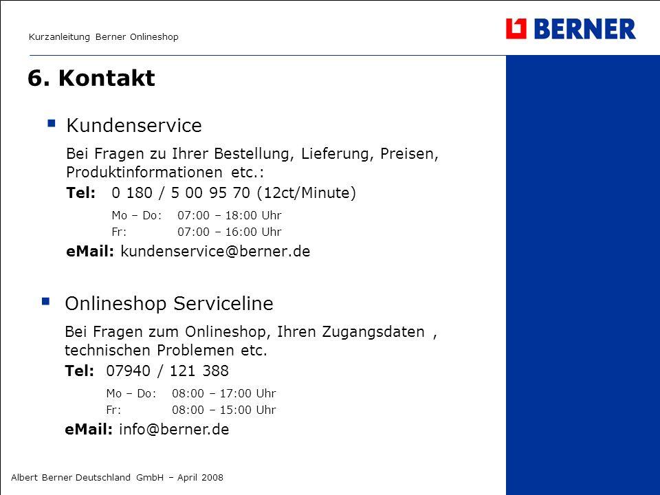 Kurzanleitung Berner Onlineshop Albert Berner Deutschland GmbH – April 2008 6. Kontakt Kundenservice Bei Fragen zu Ihrer Bestellung, Lieferung, Preise