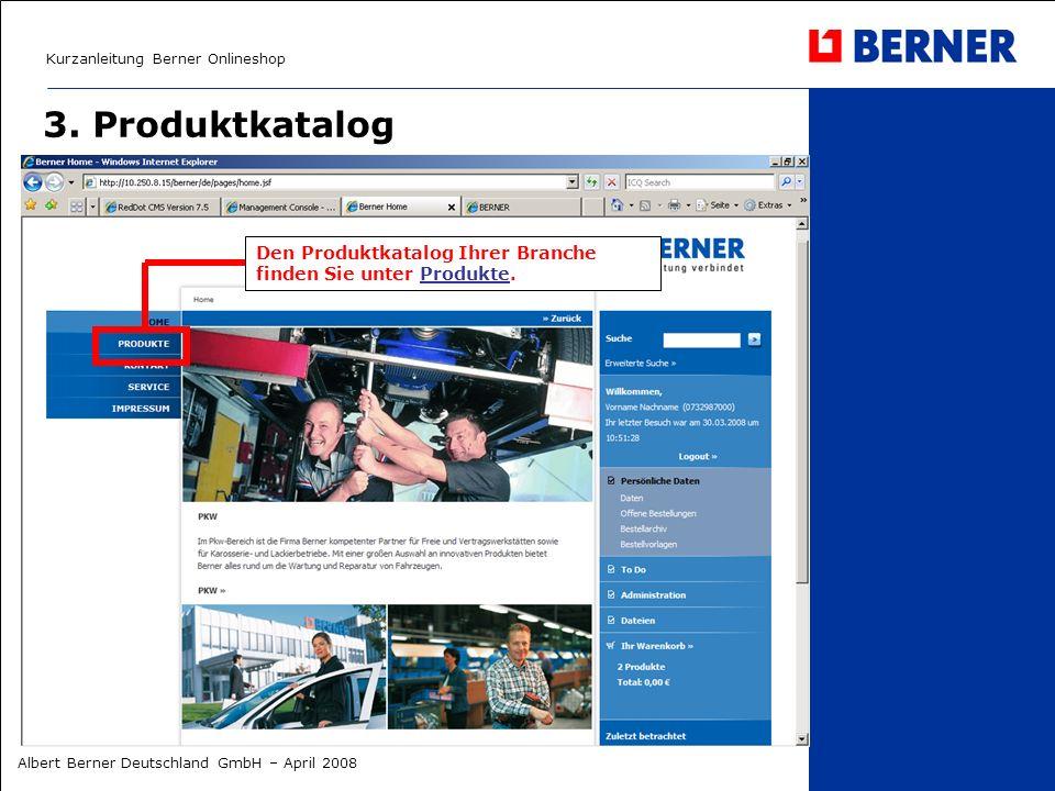 Kurzanleitung Berner Onlineshop Albert Berner Deutschland GmbH – April 2008 3. Produktkatalog Den Produktkatalog Ihrer Branche finden Sie unter Produk