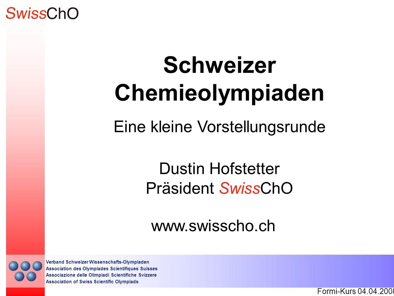 Schweizer Chemieolympiaden Formi-Kurs 04.04.2008 Verband Schweizer Wissenschafts-Olympiaden Association des Olympiades Scientifiques Suisses Associazi