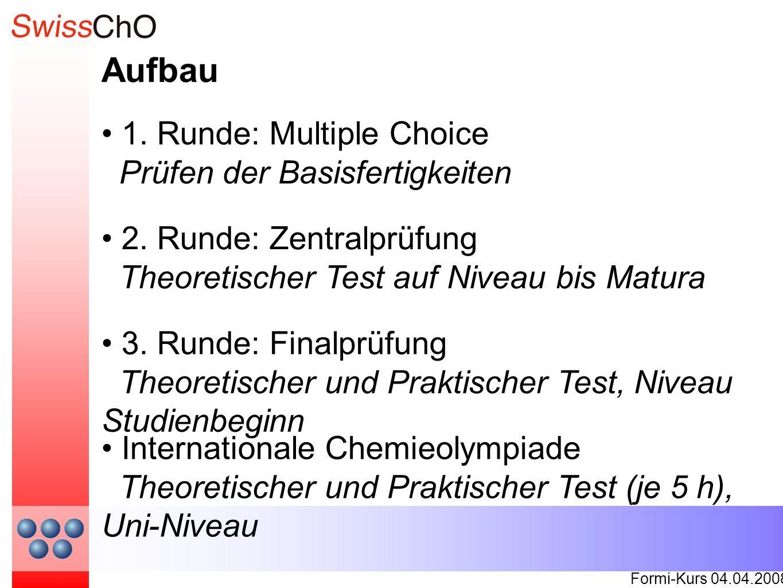 Aufbau Formi-Kurs 04.04.2008 1. Runde: Multiple Choice Prüfen der Basisfertigkeiten 2. Runde: Zentralprüfung Theoretischer Test auf Niveau bis Matura