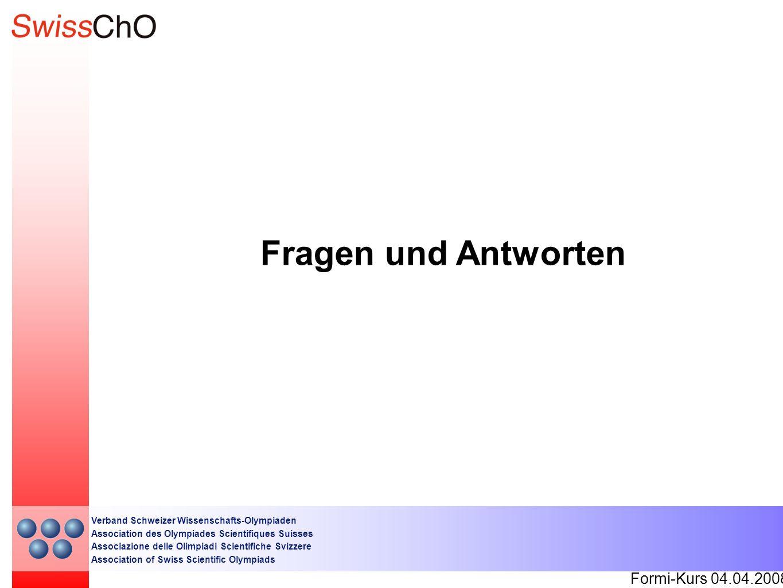 Formi-Kurs 04.04.2008 Verband Schweizer Wissenschafts-Olympiaden Association des Olympiades Scientifiques Suisses Associazione delle Olimpiadi Scienti