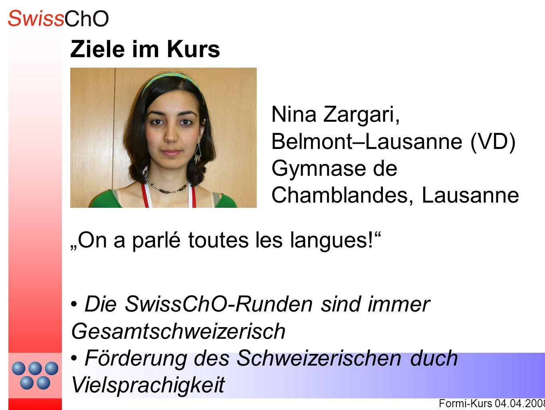 Ziele im Kurs Formi-Kurs 04.04.2008 On a parlé toutes les langues! Nina Zargari, Belmont–Lausanne (VD) Gymnase de Chamblandes, Lausanne Die SwissChO-R