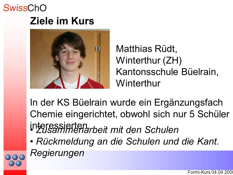 Ziele im Kurs Formi-Kurs 04.04.2008 In der KS Büelrain wurde ein Ergänzungsfach Chemie eingerichtet, obwohl sich nur 5 Schüler interessierten. Matthia