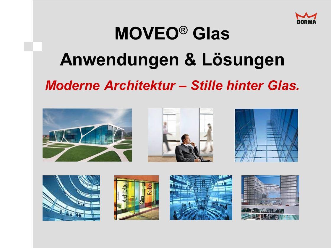 MOVEO ® Glas Anwendungen & Lösungen Moderne Architektur – Stille hinter Glas.
