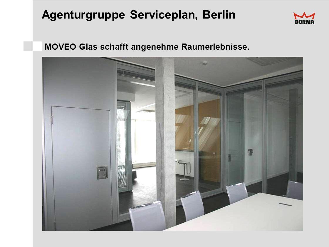 Agenturgruppe Serviceplan, Berlin MOVEO Glas schafft angenehme Raumerlebnisse.