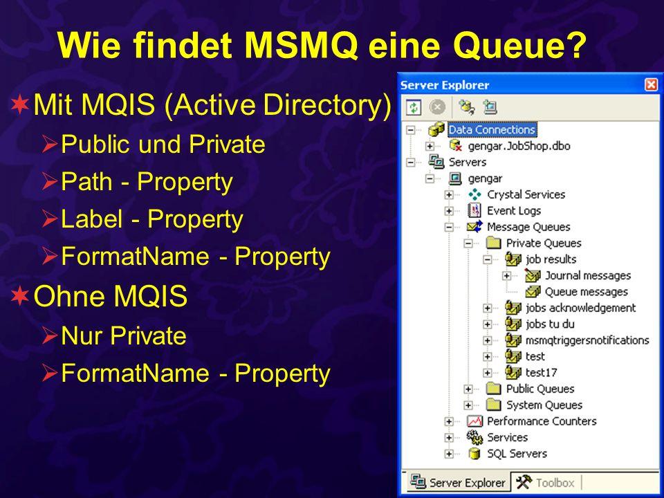 Wie findet MSMQ eine Queue? Mit MQIS (Active Directory) Public und Private Path - Property Label - Property FormatName - Property Ohne MQIS Nur Privat