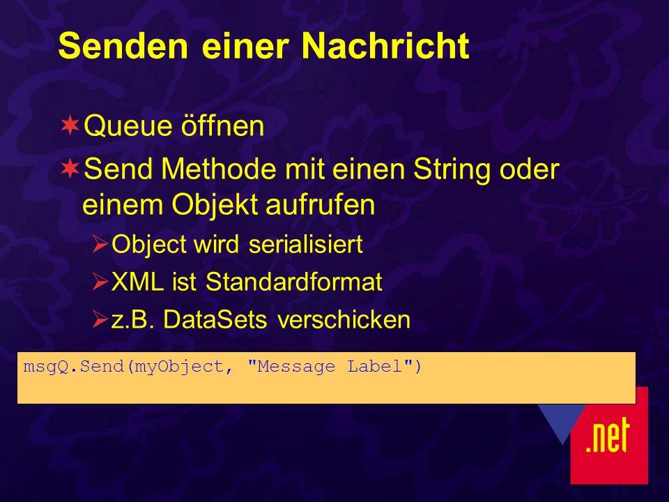 Senden einer Nachricht Queue öffnen Send Methode mit einen String oder einem Objekt aufrufen Object wird serialisiert XML ist Standardformat z.B. Data