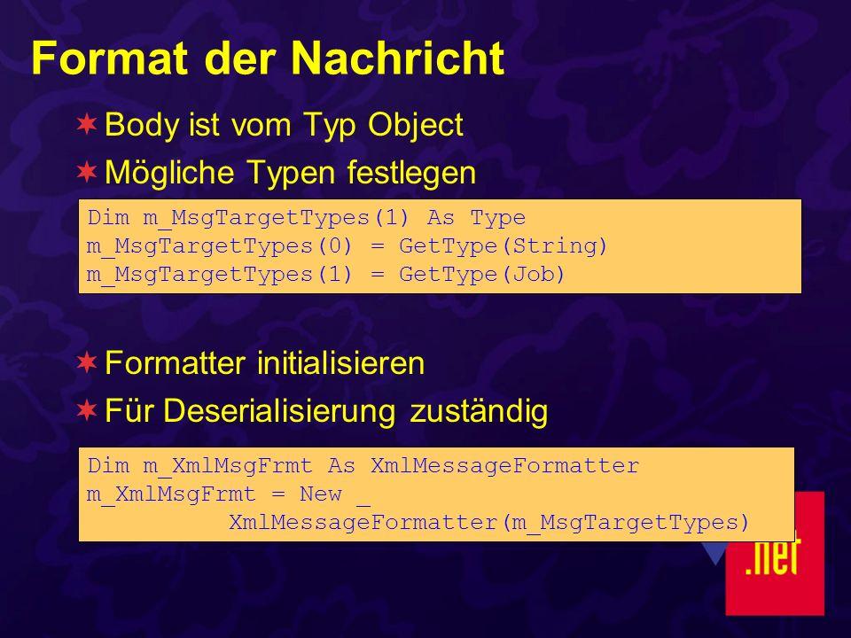 Format der Nachricht Body ist vom Typ Object Mögliche Typen festlegen Formatter initialisieren Für Deserialisierung zuständig Dim m_MsgTargetTypes(1)
