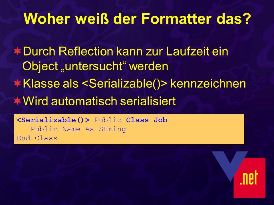 Woher weiß der Formatter das? Durch Reflection kann zur Laufzeit ein Object untersucht werden Klasse als kennzeichnen Wird automatisch serialisiert Pu