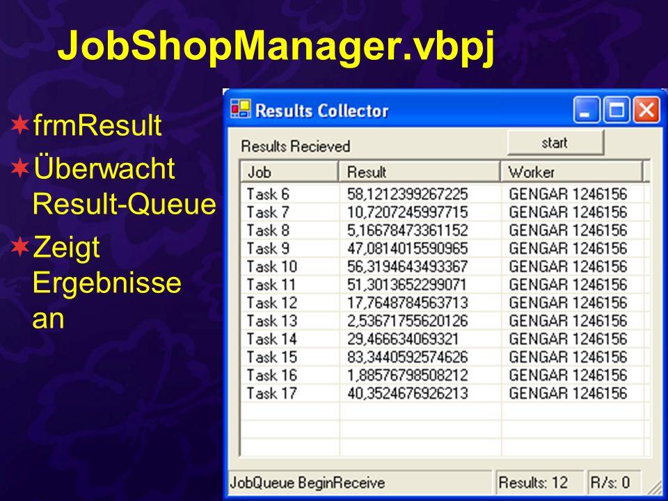 JobShopManager.vbpj frmResult Überwacht Result-Queue Zeigt Ergebnisse an