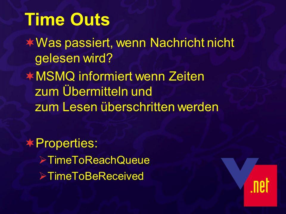 Time Outs Was passiert, wenn Nachricht nicht gelesen wird? MSMQ informiert wenn Zeiten zum Übermitteln und zum Lesen überschritten werden Properties: