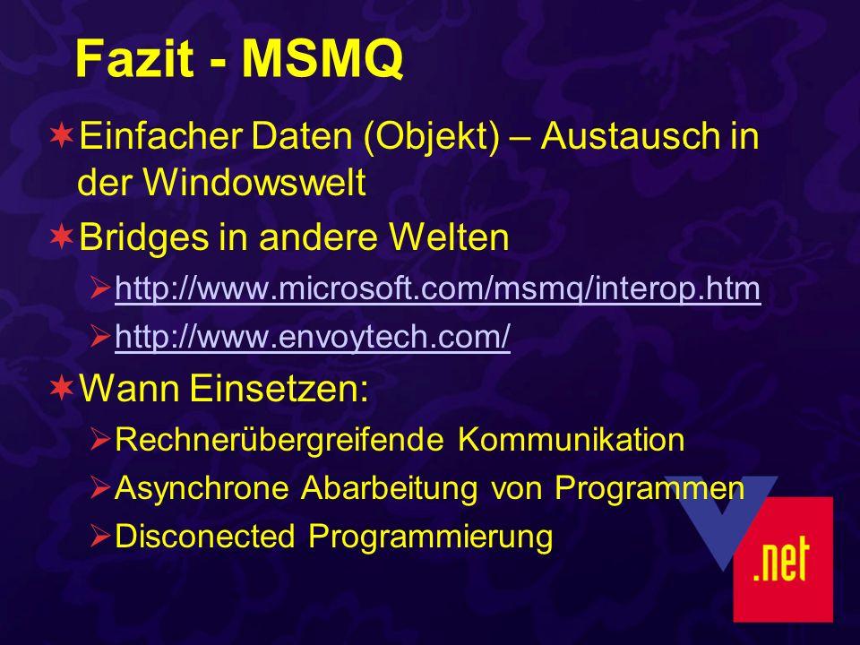 Fazit - MSMQ Einfacher Daten (Objekt) – Austausch in der Windowswelt Bridges in andere Welten http://www.microsoft.com/msmq/interop.htm http://www.env