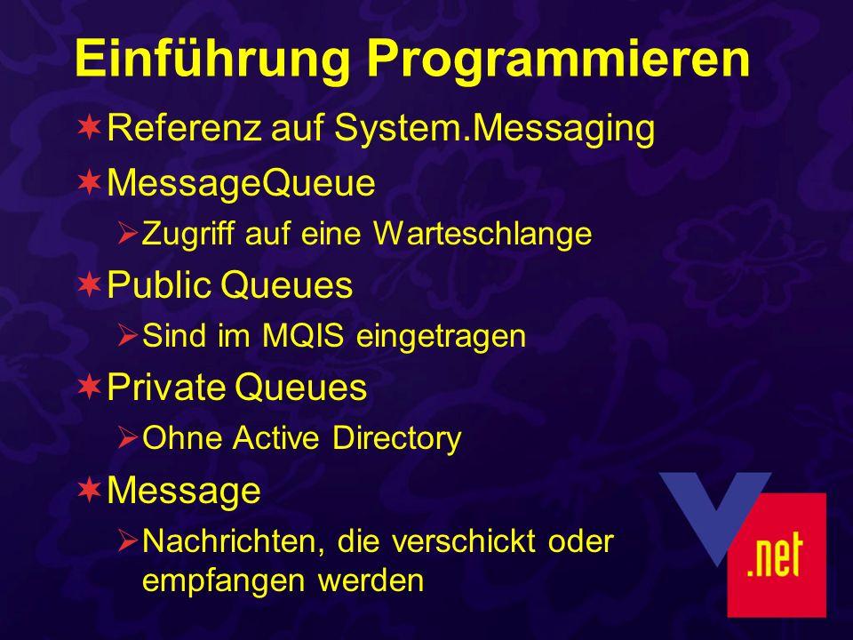 Öffnen einer Queue MessageQueue.Create (Path As String) New MessageQueue (Path As String) MessageQueue.Exists (Path As String) Imports System.Messaging Private WithEvents m_JobQueue As MessageQueue Sub Test() m_JobQueue = New MessageQueue _ ( Gengar\Private$\Jobs ) End Sub Dim mqs As MessageQueue() = _ MessageQueue.GetPrivateQueuesByMachine( Gengar )