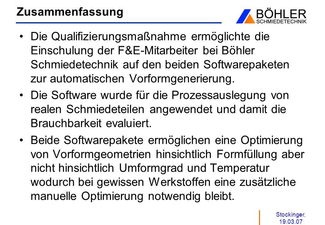 Stockinger, 19.03.07 Zusammenfassung Die Qualifizierungsmaßnahme ermöglichte die Einschulung der F&E-Mitarbeiter bei Böhler Schmiedetechnik auf den be