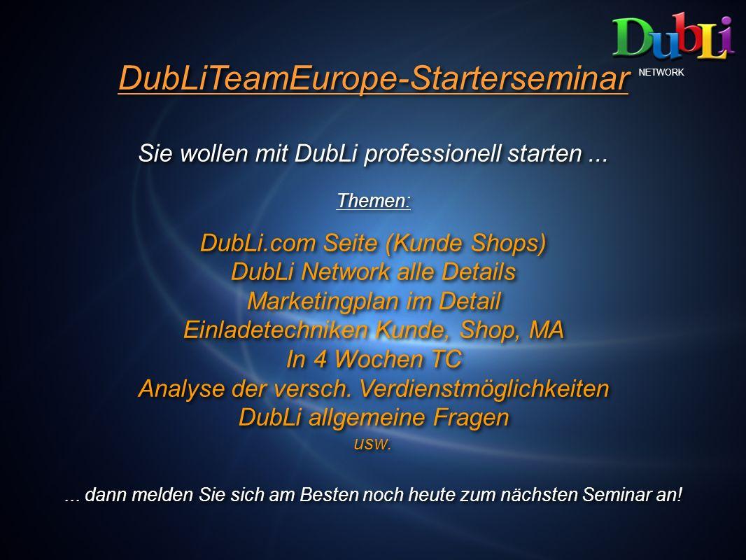 DubLiTeamEurope-Starterseminar Sie wollen mit DubLi professionell starten... Themen: DubLi.com Seite (Kunde Shops) DubLi Network alle Details Marketin
