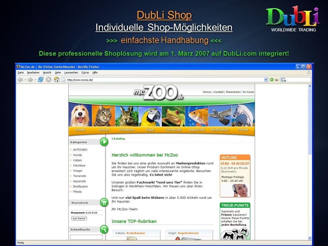 DubLi Shop Individuelle Shop-Möglichkeiten >>> einfachste Handhabung <<< Diese professionelle Shoplösung wird am 1. März 2007 auf DubLi.com integriert