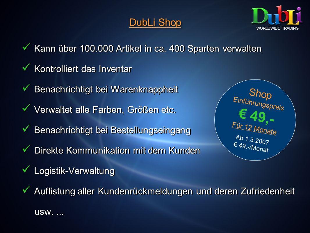 DubLi Shop WORLDWIDE TRADING Kann über 100.000 Artikel in ca. 400 Sparten verwalten Kontrolliert das Inventar Benachrichtigt bei Warenknappheit Verwal