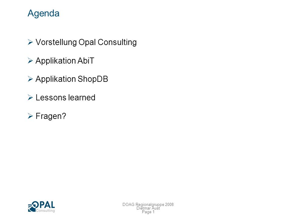 Professionelle APEX Entwicklung: Projektbeispiele und Lessons learned Dietmar Aust / Opal Consulting 17.09.2008