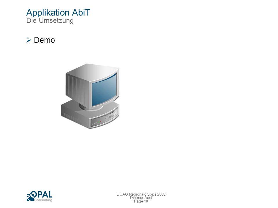 Page 9 DOAG Regionalgruppe 2008 Dietmar Aust Applikation AbiT Die Umsetzung - Performance und Nutzung Nutzung 3.500 aktive Nutzer pro Tag ~ 25.000 Auf