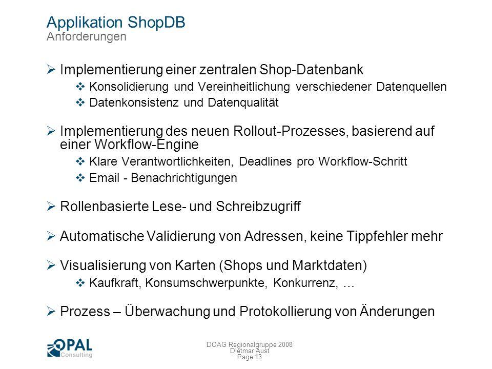Page 12 DOAG Regionalgruppe 2008 Dietmar Aust Applikation ShopDB Problemstellung Neuausrichtung der Deutschen Telekom Kunden zurückgewinnen, Umsätze s
