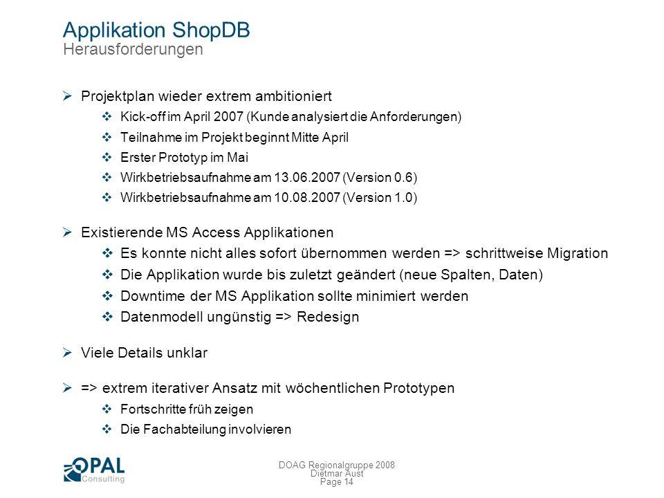Page 13 DOAG Regionalgruppe 2008 Dietmar Aust Applikation ShopDB Anforderungen Implementierung einer zentralen Shop-Datenbank Konsolidierung und Verei