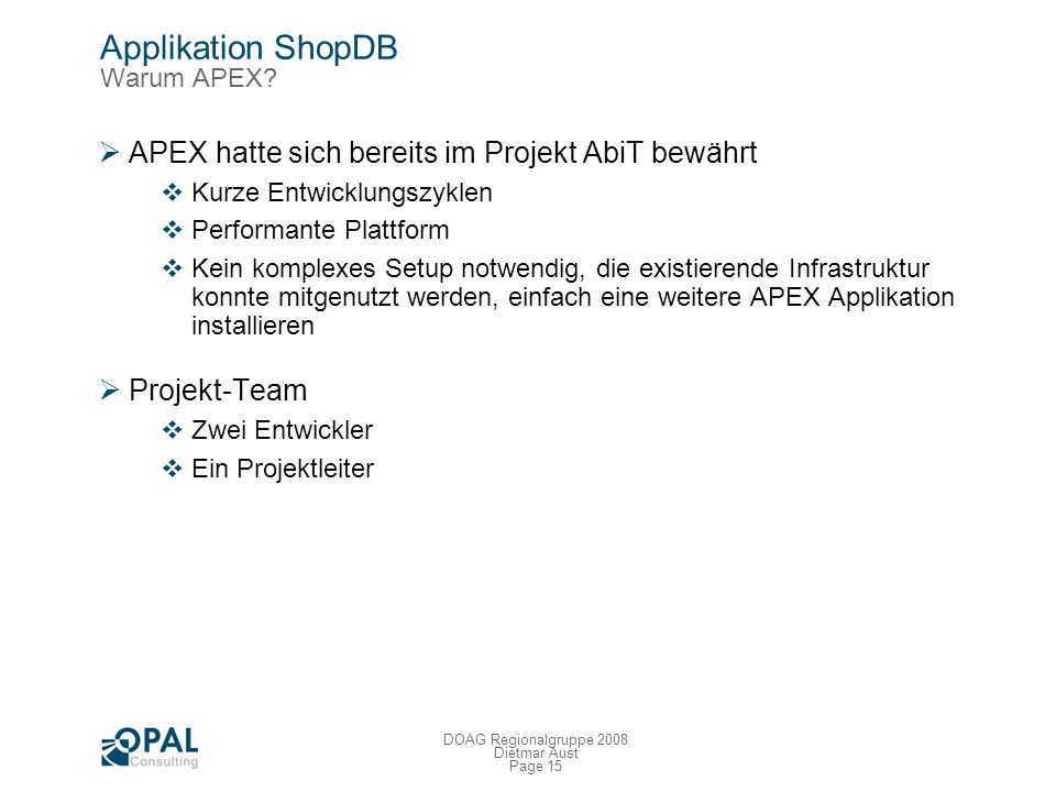 Page 14 DOAG Regionalgruppe 2008 Dietmar Aust Applikation ShopDB Herausforderungen Projektplan wieder extrem ambitioniert Kick-off im April 2007 (Kund