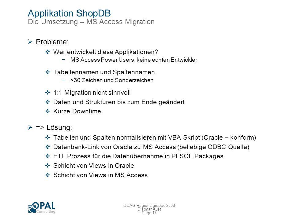 Page 16 DOAG Regionalgruppe 2008 Dietmar Aust Applikation ShopDB Die Umsetzung – Technische Architektur Mod_plsql AbiT - Plattform Clients Hardware Lo