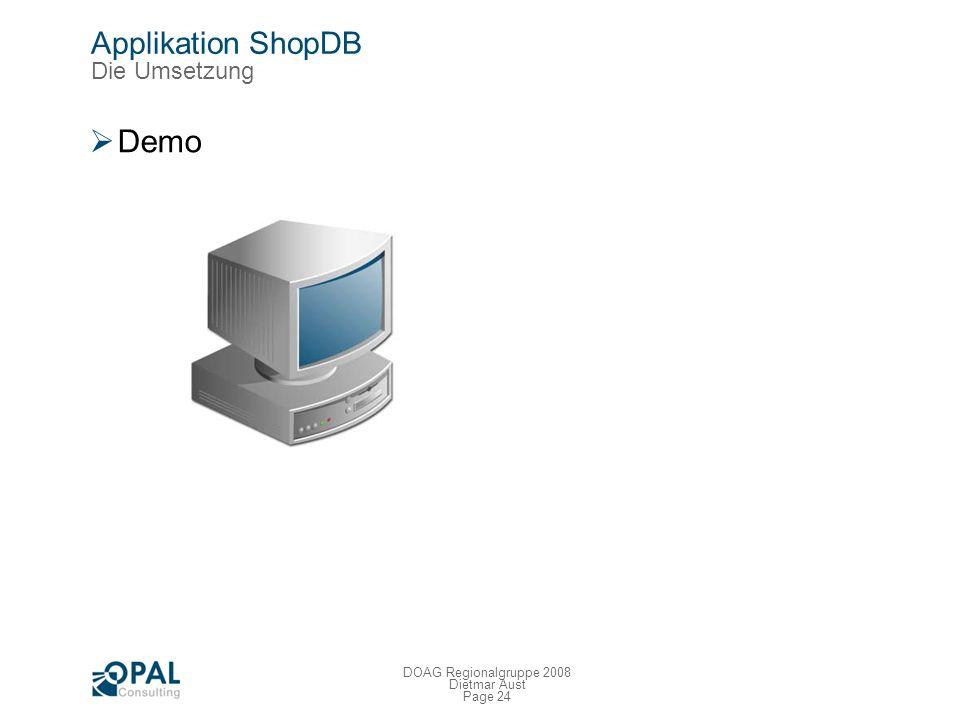 Page 23 DOAG Regionalgruppe 2008 Dietmar Aust Applikation ShopDB The solution – Workflow Visualisierung Adressen / Shops Informations-Layer Software M