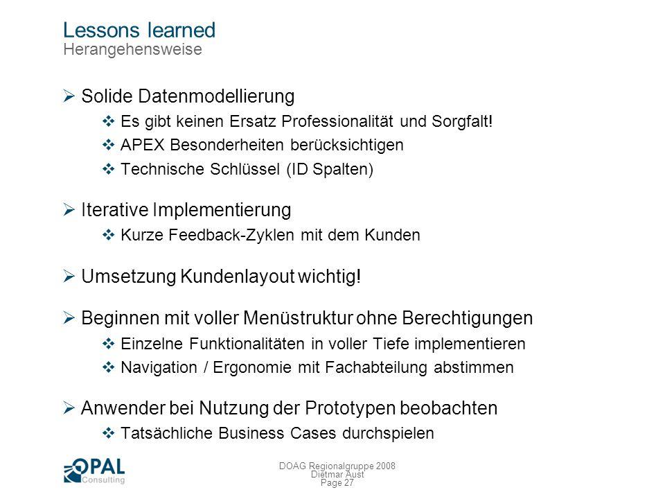 Page 26 DOAG Regionalgruppe 2008 Dietmar Aust Lessons learned Vorteile von APEX Vorhandenes Oracle Know-How nutzen !!! Entwickler können schnell produ