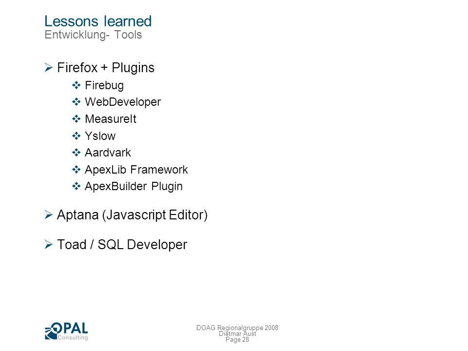 Page 27 DOAG Regionalgruppe 2008 Dietmar Aust Lessons learned Herangehensweise Solide Datenmodellierung Es gibt keinen Ersatz Professionalität und Sor
