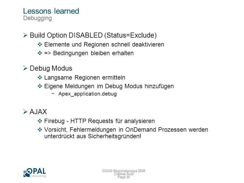 Page 29 DOAG Regionalgruppe 2008 Dietmar Aust Lessons learned Entwicklung DEBUG Build Option Einfaches Login der Testaccounts Läuft die Applikation im