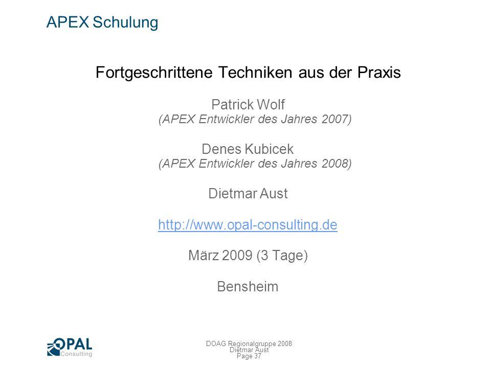 Page 36 DOAG Regionalgruppe 2008 Dietmar Aust Weitere Informationen Sammlung von BLOGS http://www.apexblogs.info Deutsche APEX Community http://www.or