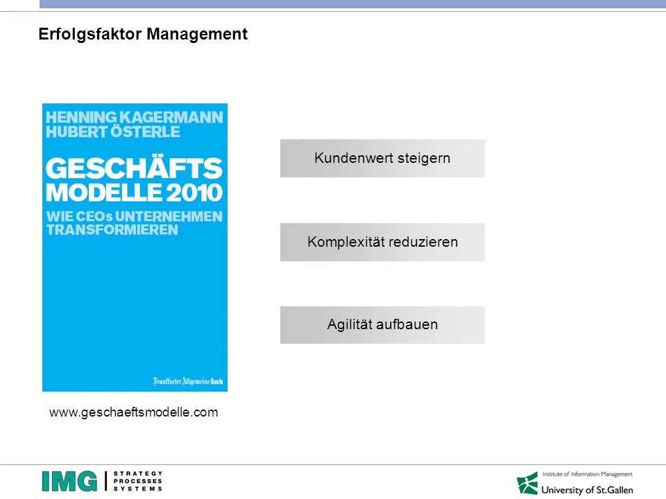 Erfolgsfaktor Management www.geschaeftsmodelle.com Kundenwert steigern Komplexität reduzieren Agilität aufbauen