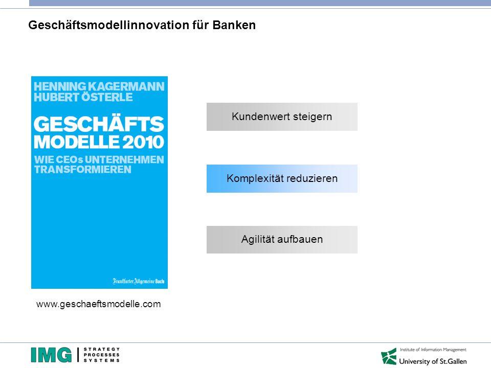 Geschäftsmodellinnovation für Banken www.geschaeftsmodelle.com Kundenwert steigern Komplexität reduzieren Agilität aufbauen