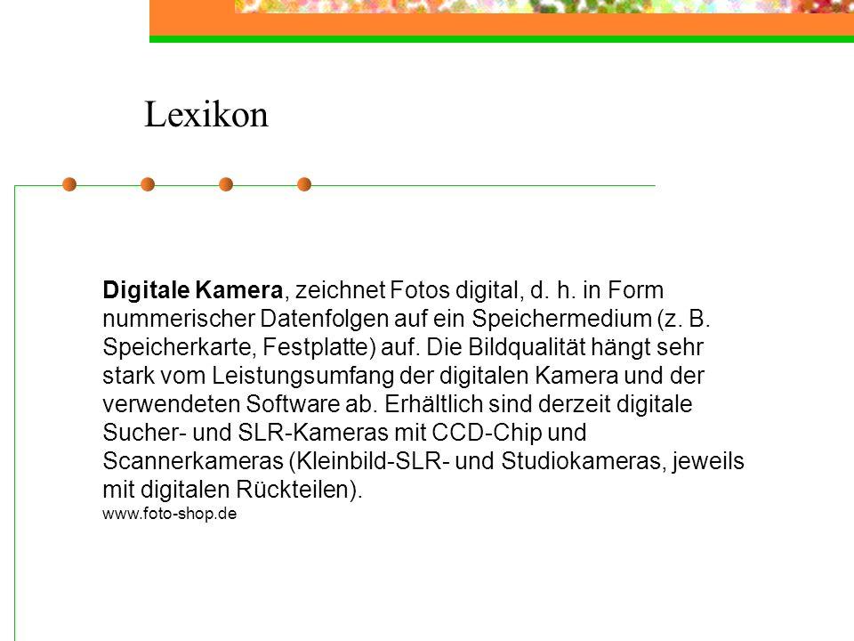Digitale Kamera, zeichnet Fotos digital, d. h. in Form nummerischer Datenfolgen auf ein Speichermedium (z. B. Speicherkarte, Festplatte) auf. Die Bild