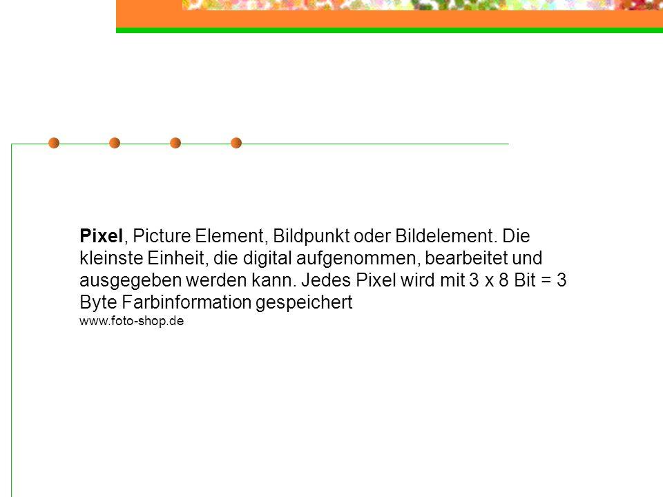 Pixel, Picture Element, Bildpunkt oder Bildelement. Die kleinste Einheit, die digital aufgenommen, bearbeitet und ausgegeben werden kann. Jedes Pixel