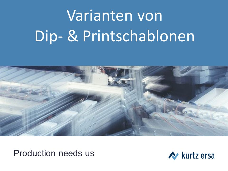 Production needs us Varianten von Dip- & Printschablonen