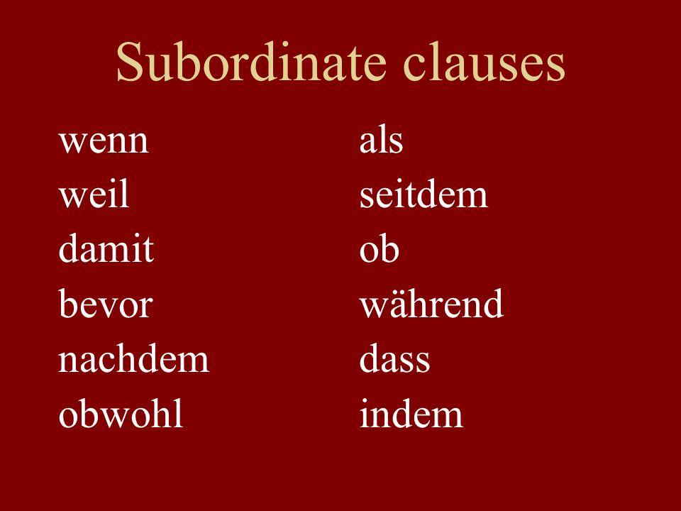 Subordinate clauses wenn weil damit bevor nachdem obwohl als seitdem ob während dass indem