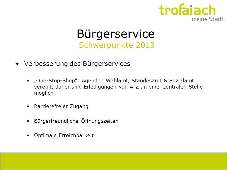 Bürgerservice Schwerpunkte 2013 Verbesserung des Bürgerservices One-Stop-Shop: Agenden Wahlamt, Standesamt & Sozialamt vereint, daher sind Erledigunge