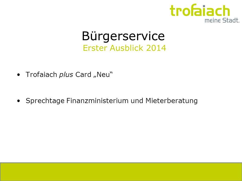 Bürgerservice Erster Ausblick 2014 Trofaiach plus Card Neu Sprechtage Finanzministerium und Mieterberatung