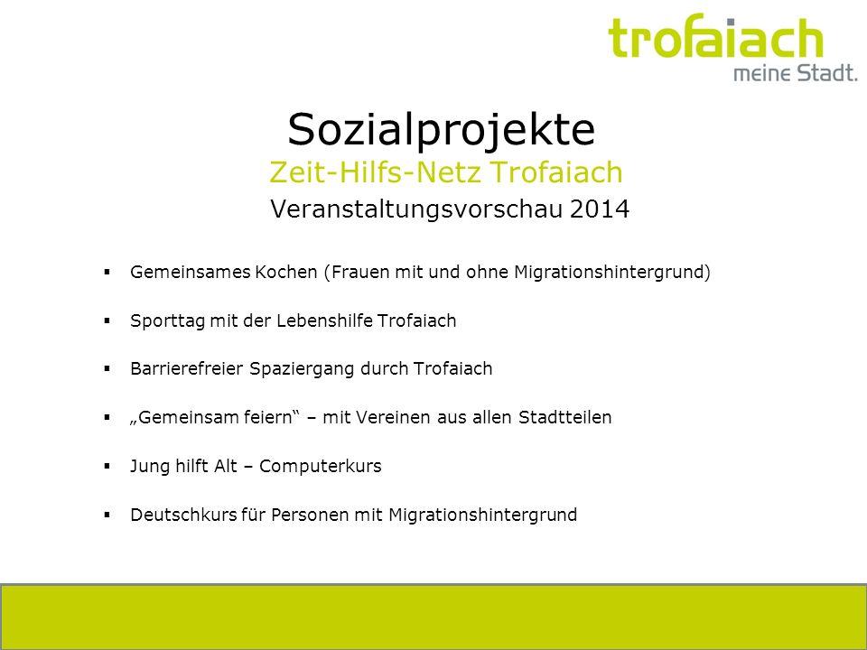 Sozialprojekte Zeit-Hilfs-Netz Trofaiach Veranstaltungsvorschau 2014 Gemeinsames Kochen (Frauen mit und ohne Migrationshintergrund) Sporttag mit der L