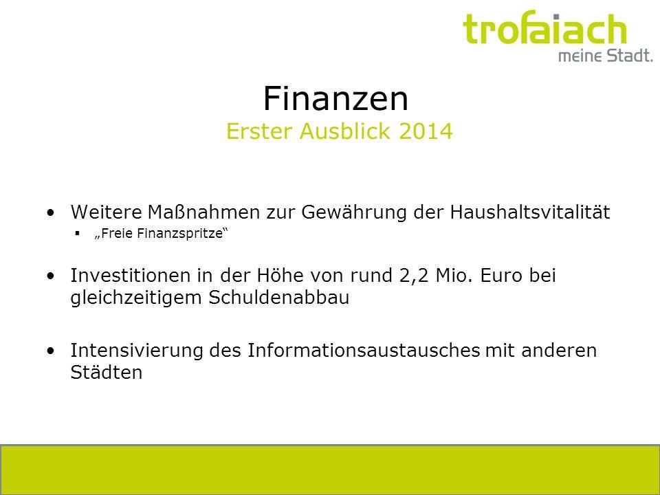 Finanzen Erster Ausblick 2014 Weitere Maßnahmen zur Gewährung der Haushaltsvitalität Freie Finanzspritze Investitionen in der Höhe von rund 2,2 Mio. E