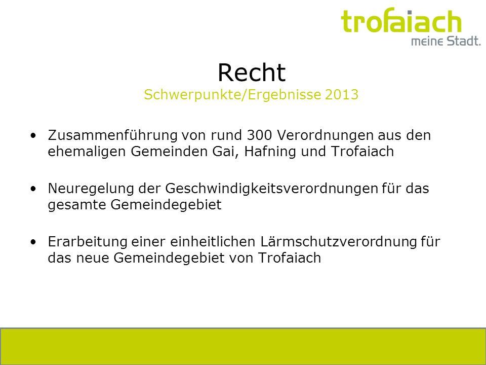 Recht Schwerpunkte/Ergebnisse 2013 Zusammenführung von rund 300 Verordnungen aus den ehemaligen Gemeinden Gai, Hafning und Trofaiach Neuregelung der G