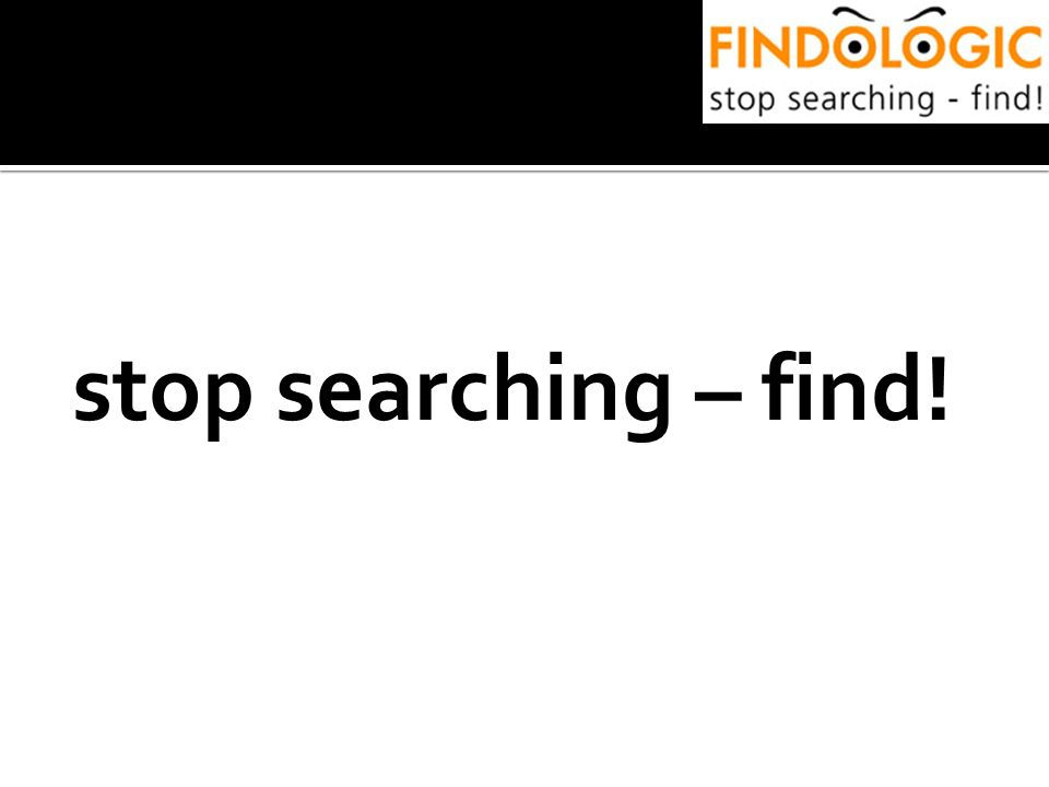 stop searching – find!