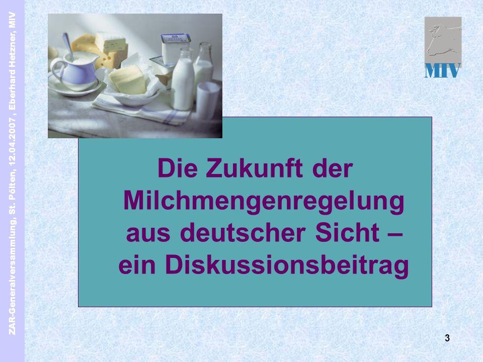 ZAR-Generalversammlung, St. Pölten, 12.04.2007, Eberhard Hetzner, MIV 3 Die Zukunft der Milchmengenregelung aus deutscher Sicht – ein Diskussionsbeitr
