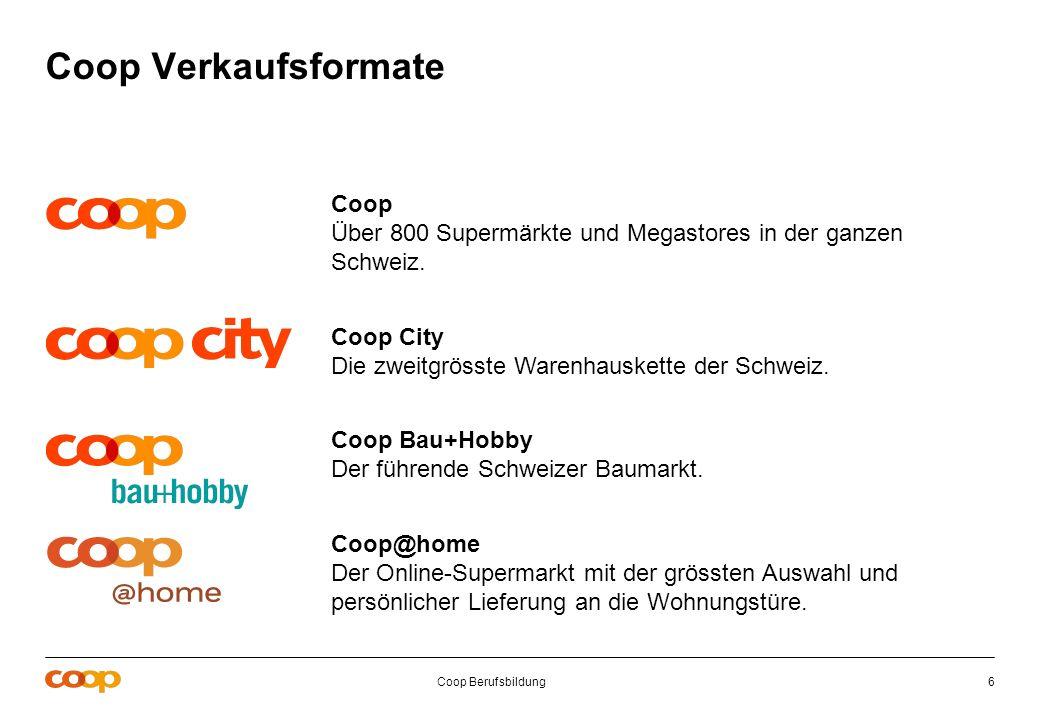 Coop Berufsbildung6 Coop Über 800 Supermärkte und Megastores in der ganzen Schweiz. Coop City Die zweitgrösste Warenhauskette der Schweiz. Coop Bau+Ho